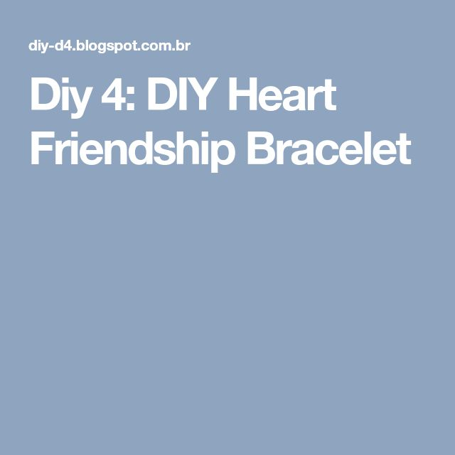 Diy 4: DIY Heart Friendship Bracelet
