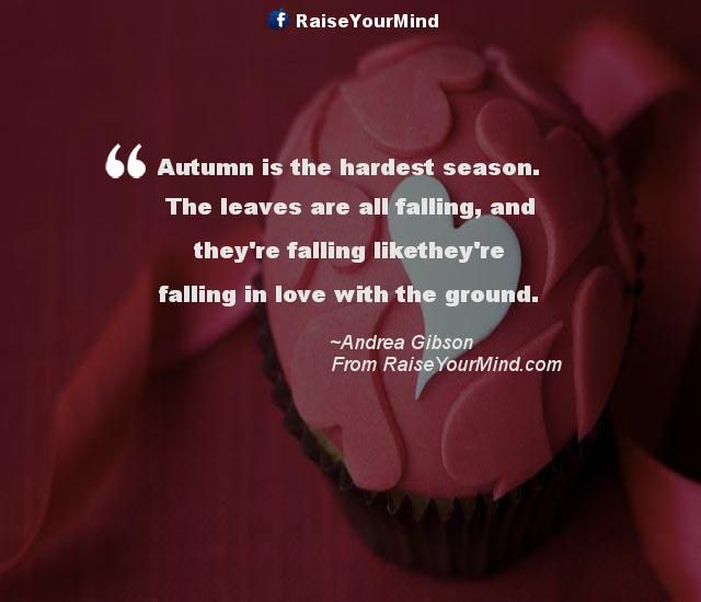 Autumn is the hardest season. The leaves are all falling, and they're falling likethey're falling in love with the ground. - http://www.raiseyourmind.com/love/autumn-is-the-hardest-season-the-leaves-are-all-falling-and-theyre-falling-liketheyre-falling-in-love-with-the-ground/  Love Quotes Andrea Gibson, autumn, Love quotes