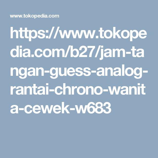 https://www.tokopedia.com/b27/jam-tangan-guess-analog-rantai-chrono-wanita-cewek-w683