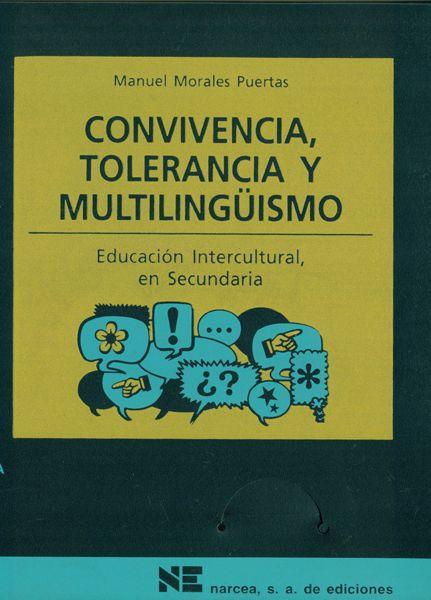 Convivencia, tolerancia y multilingüismo : educación intercultural en secundaria, de Manuel Morales Puertas.  L/Bc 37.03 MOR con   http://almena.uva.es/search~S1*spi?/Ytolerancia&searchscope=1&SORT=D/Ytolerancia&searchscope=1&SORT=D&SUBKEY=tolerancia/1%2C202%2C202%2CB/frameset&FF=Ytolerancia&searchscope=1&SORT=D&43%2C43%2C