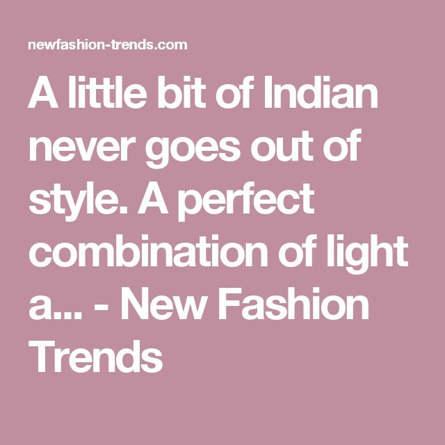 A little bit of Indian never goes out of style. A perfect combination of light a... - New Fashion Trends