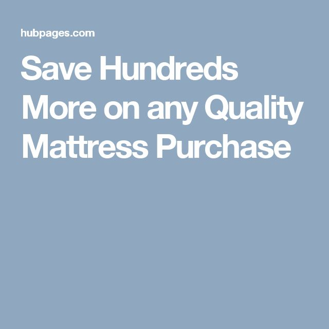 Save Hundreds More on any Quality Mattress Purchase
