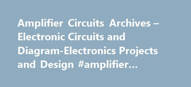 Amplifier Circuits Archives – Electronic Circuits and Diagram-Electronics Projects and Design #amplifier #software http://san-francisco.nef2.com/amplifier-circuits-archives-electronic-circuits-and-diagram-electronics-projects-and-design-amplifier-software/  # admin March 13, 2012 1 Comment Cascode amplifier is a two stage circuit consisting of a transconductance amplifier followed by a buffer amplifier. The word cascode was originated from the phrase cascade to cathode . This circuit have a…
