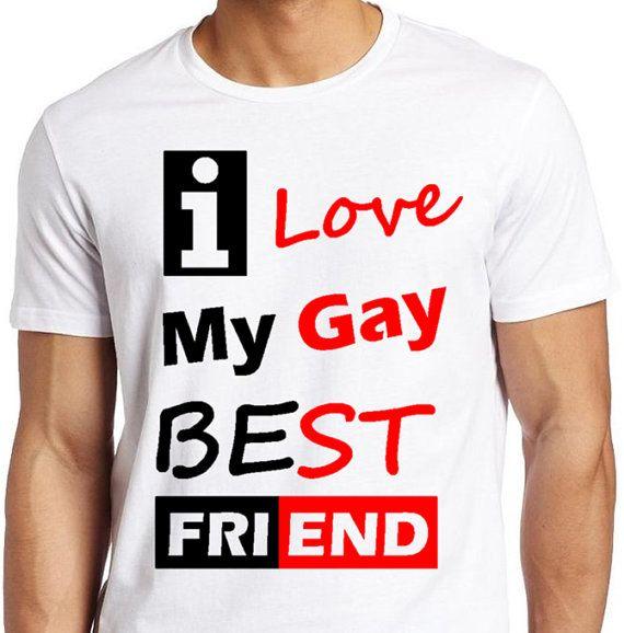 I Love My Gay Best Friend_LGBTQ Best Friend Support by LGBTQTees