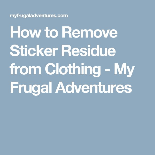 How to Remove Sticker Residue from Clothing - My Frugal Adventures