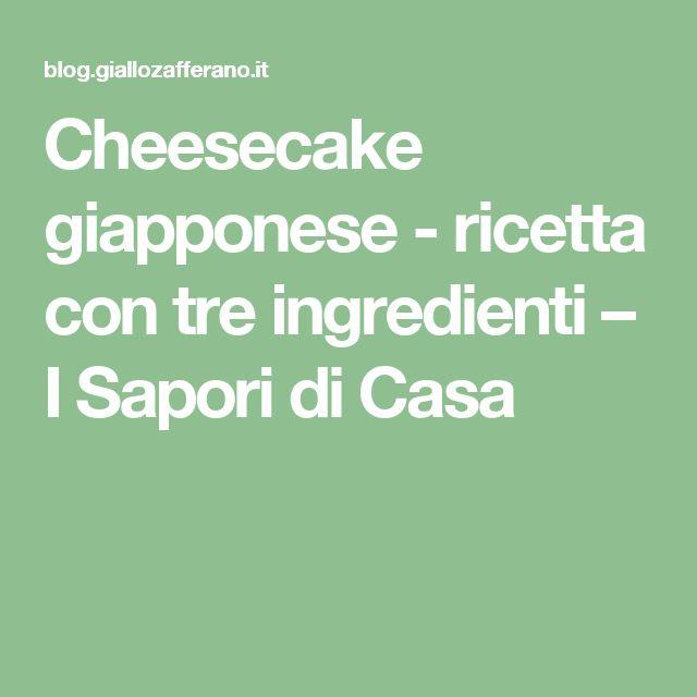 Cheesecake giapponese - ricetta con tre ingredienti – I Sapori di Casa