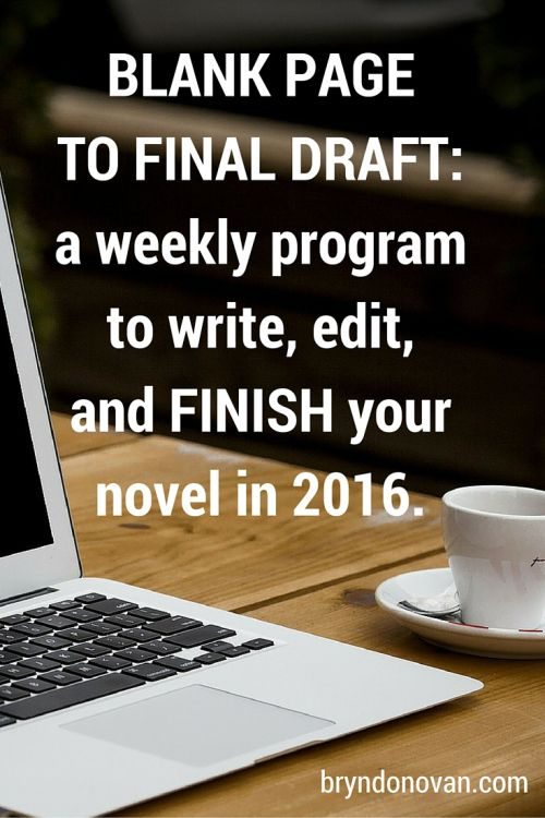BLANK PAGE TO FINAL DRAFT : how to write a novel step by step. ~ Program begins Jan. 1; follow bryndonovan.com to participate! #writing #NaNoWriMo alternative