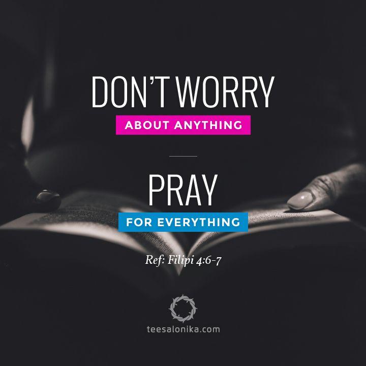 """""""Janganlah hendaknya kamu kuatir tentang apapun juga, tetapi nyatakanlah dalam segala hal keinginanmu kepada Allah dalam doa dan permohonan dengan ucapan syukur. Damai sejahtera Allah, yang melampaui segala akal, akan memelihara hati dan pikiranmu dalam Kristus Yesus."""" — Filipi 4:6-7 (Alkitab TB © LAI, 1974)"""