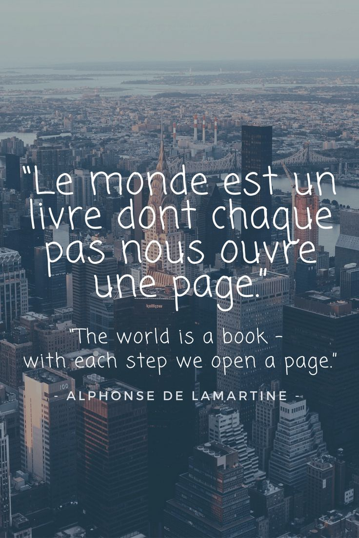 """Le monde est un livre dont chaque pas nous ouvre une page."" - ""The world is a book - with each step we open a page."" - Alphonse de Lamartine"
