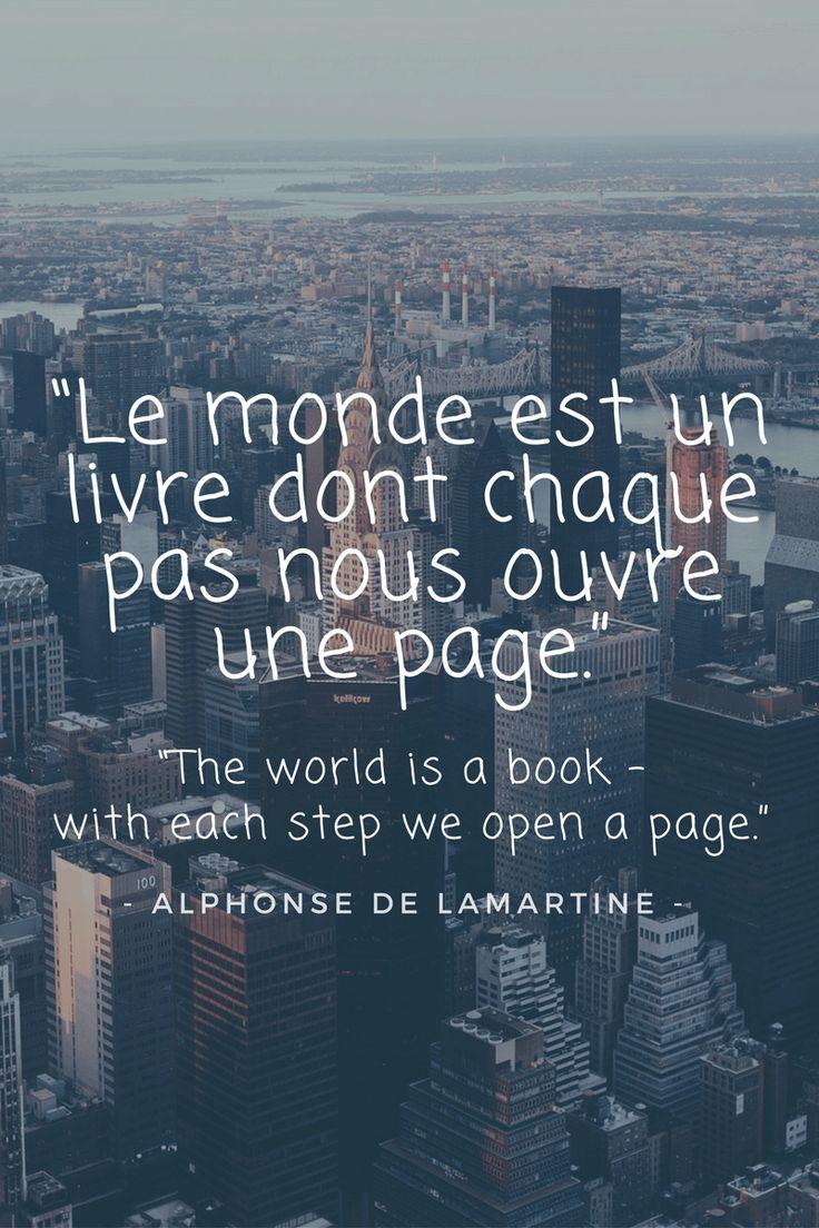 """""""Le monde est un livre dont chaque pas nous ouvre une page."""" - """"The world is a book - with each step we open a page."""" - Alphonse de Lamartine"""