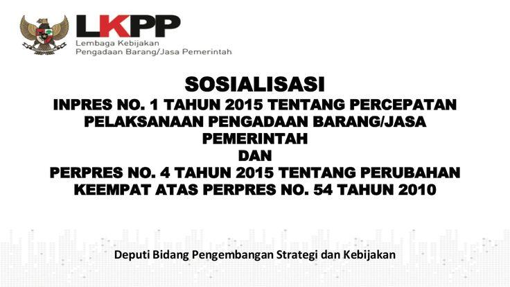 Paparan Sosialisasi Inpres 1/2015 dan Perpres 4/2015 by Khalid Mustafa via slideshare