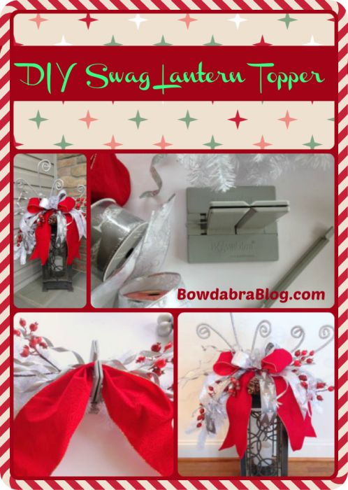 Lanterns are very popular in home décor. Here's how to make a DIY lovely swag lantern topper for the holidays using your Bowdabra for a versatile unique look.