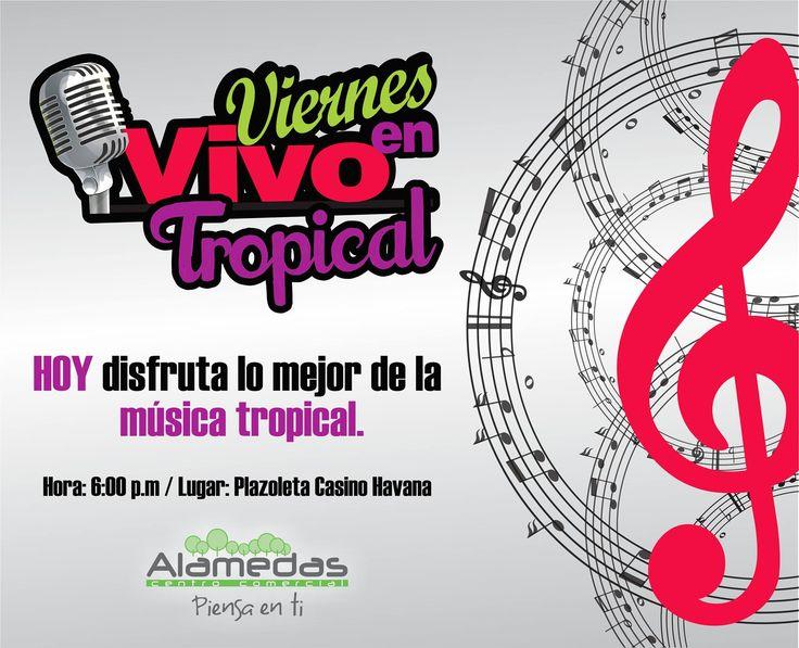 HOY ven y disfruta en Familia lo mejor de la música TROPICAL !!! Hora: 6:00 p.m / Lugar: Plazoleta Casino Havana / Alamedas CC #Piensaenti