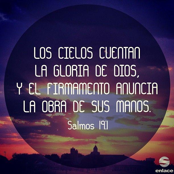 Los cielos cuentan la gloria de Dios, y el firmamento anuncia la obra de sus manos. - Salmos 19:1