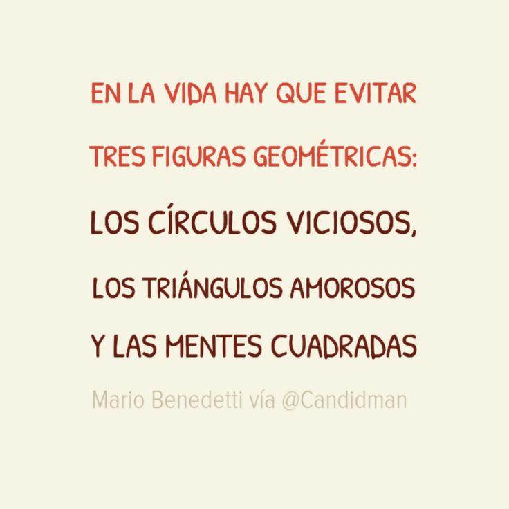 """""""En la #Vida hay que evitar tres #FigurasGeometricas; los #CirculosViciosos, los #TriangulosAmorosos y las #Mentes #Cuadradas"""". #MarioBenedetti #FrasesCelebres @candidman"""