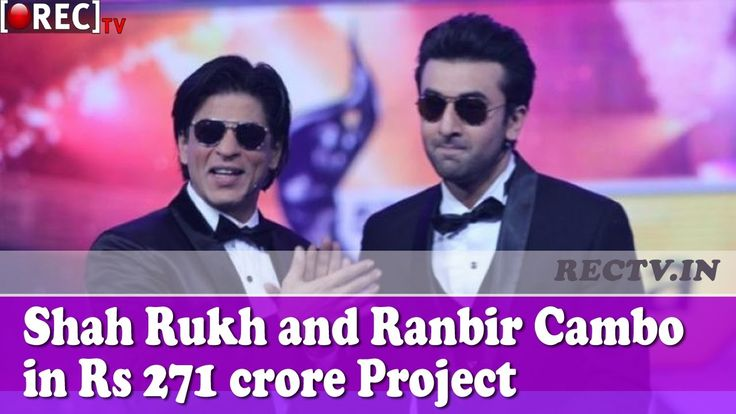 Shah Rukh and Ranbir Cambo in Rs 271 crore Project    Latest bollywood news updates gossips