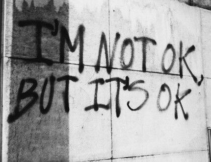 I'm Not Ok, But It's Ok, I'm Used To It Now | Deep Words ...