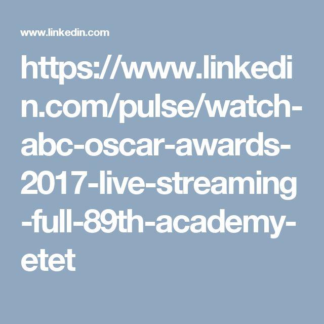 https://www.linkedin.com/pulse/watch-abc-oscar-awards-2017-live-streaming-full-89th-academy-etet
