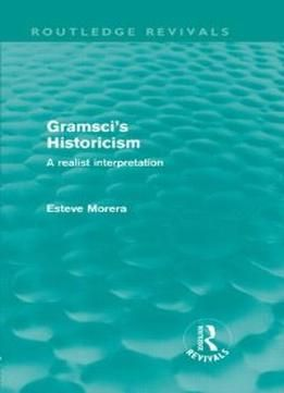 Gramsci'S Historicism: A Realist Interpretation PDF