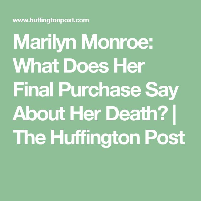 Marilyn Monroe: What Does Her Final Purchase Say About Her Death?   The Huffington Post