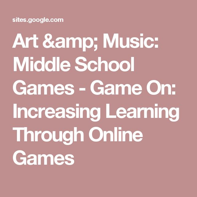 Art & Music: Middle School Games - Game On: Increasing Learning Through Online Games