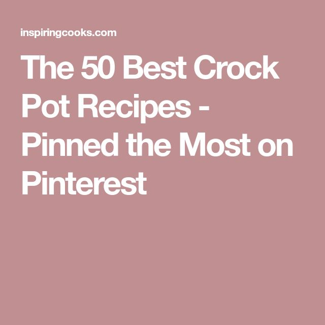 The 50 Best Crock Pot Recipes - Pinned the Most on Pinterest