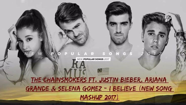 The chainsmokers Ft. Justin Bieber, Ariana Grande & Selena Gomez - I Believe (New Song Mashup 2017)