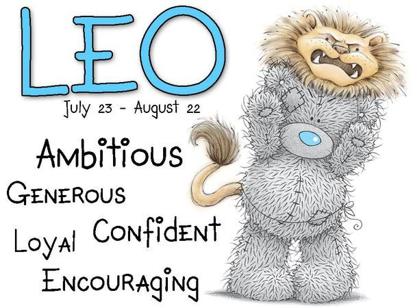 Tatty Teddy / Zodiac July 23 - August 22 / Leo: Ambitious, generous, confident, loyal,  encouraging.