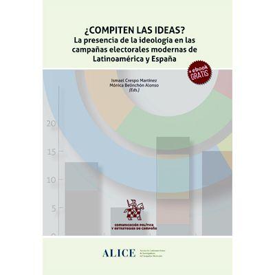 ¿Compiten las ideas? : la presencia de la ideología en las campañas electorales modernas de Latinoamérica y España.    Tirant lo Blanch, 2017