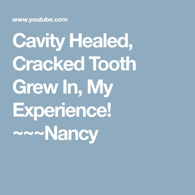 Cavity Healed, Cracked Tooth Grew In, My Experience! ~~~Nancy