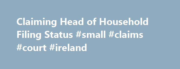 Claiming Head of Household Filing Status #small #claims #court #ireland http://claim.remmont.com/claiming-head-of-household-filing-status-small-claims-court-ireland/  claming Claiming Head of Household Filing Status Who Qualifies for the Head of […]