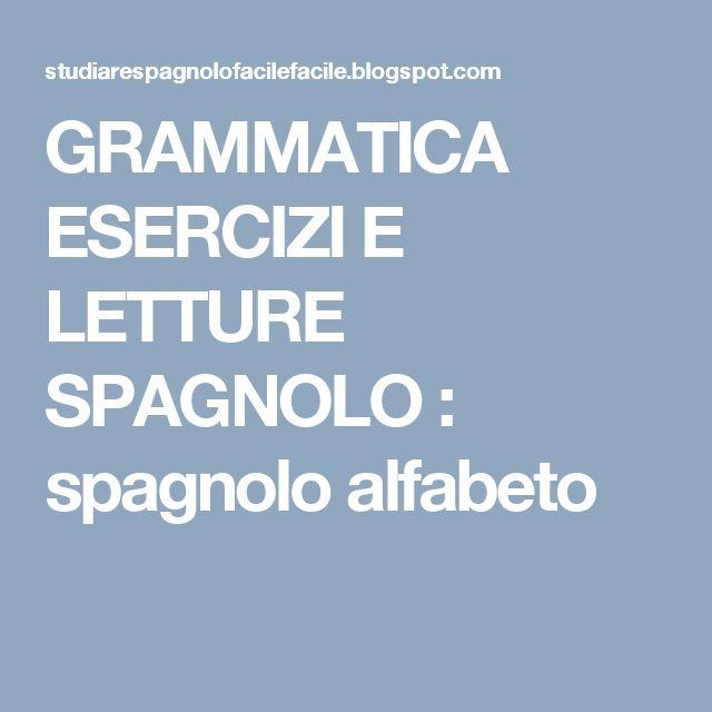GRAMMATICA ESERCIZI E LETTURE SPAGNOLO : spagnolo alfabeto