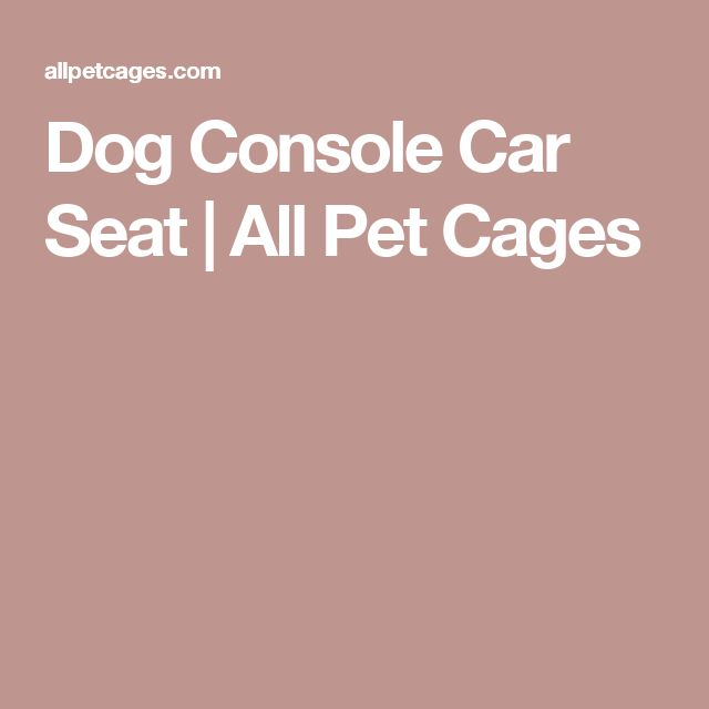 Dog Console Car Seat | All Pet Cages
