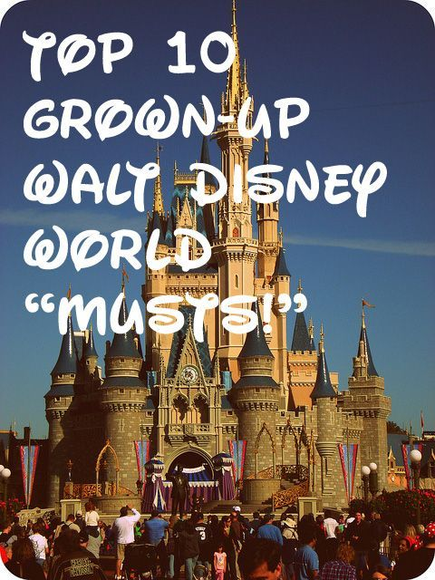 "Top 10 Grown-Up Walt Disney World ""Musts!"" 