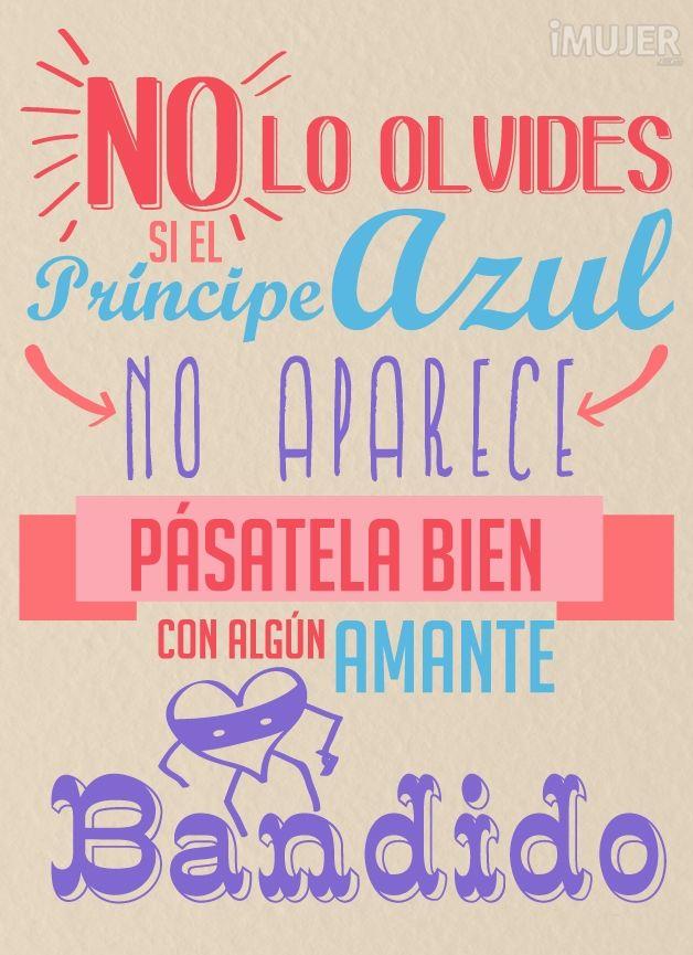"""""""No lo olvides, si el príncipe azul no aparece, pásatela bien con algún amante bandido."""" #mujer #frases #lifestyle"""