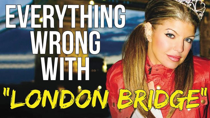 "Everything Wrong With Fergie - ""London Bridge"""