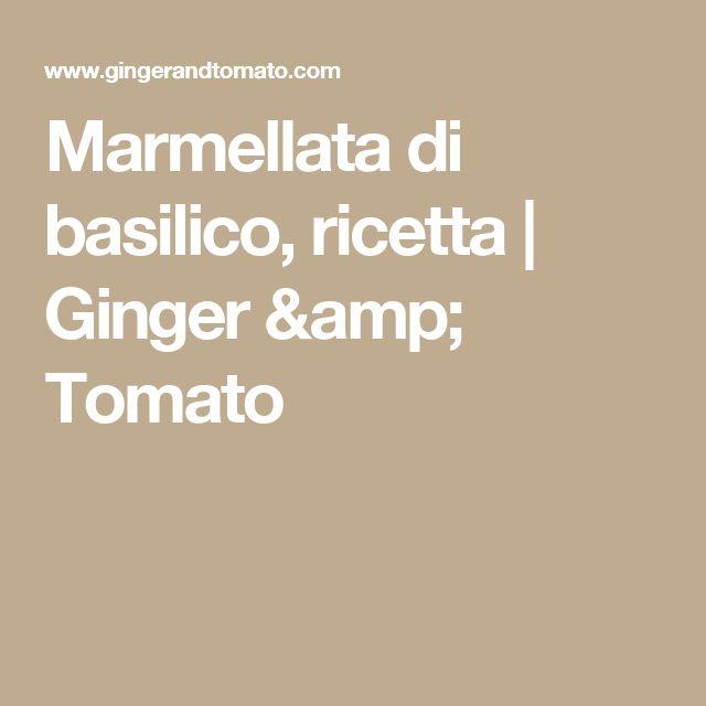 Marmellata di basilico, ricetta | Ginger & Tomato