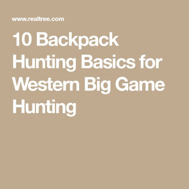 10 Backpack Hunting Basics for Western Big Game Hunting