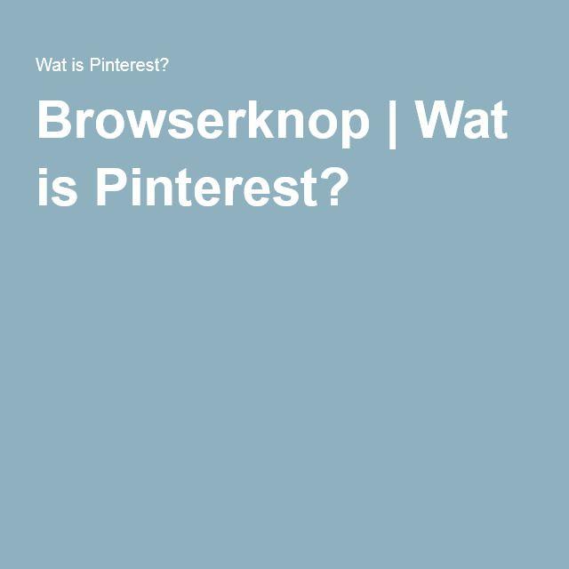 Browserknop | Wat is Pinterest?