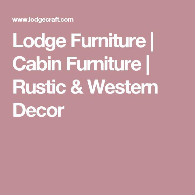 Lodge Furniture | Cabin Furniture | Rustic & Western Decor