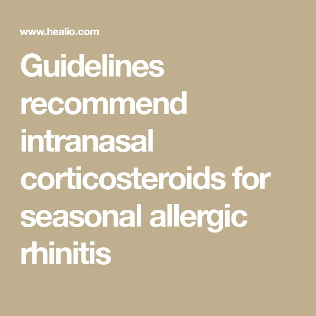 Guidelines recommend intranasal corticosteroids for seasonal allergic rhinitis
