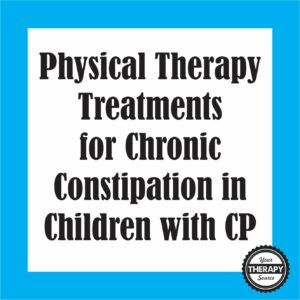 Physical Therapy Treatments for Chronic Constipation in Children with CP from Your Therapy Source. Pinned by SOS Inc. Resources. Follow all our boards at pinterest.com/sostherapy/ for therapy resources.
