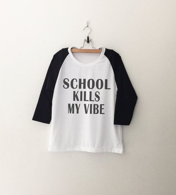 School kills my vibe • Sweatshirt • Clothes Casual Outift for • teens • movies • girls • women •. summer • fall • spring • winter • outfit ideas • hipster • dates • school • parties • Tumblr Teen Fashion Print Tee Shirt