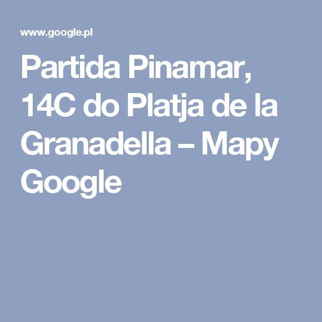 Partida Pinamar, 14C do Platja de la Granadella – Mapy Google