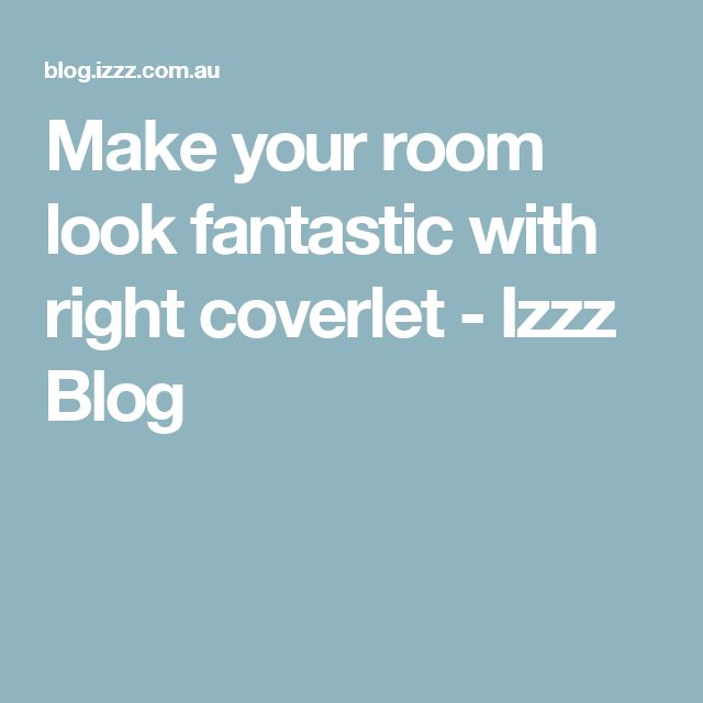 Make your room look fantastic with right coverlet - Izzz Blog