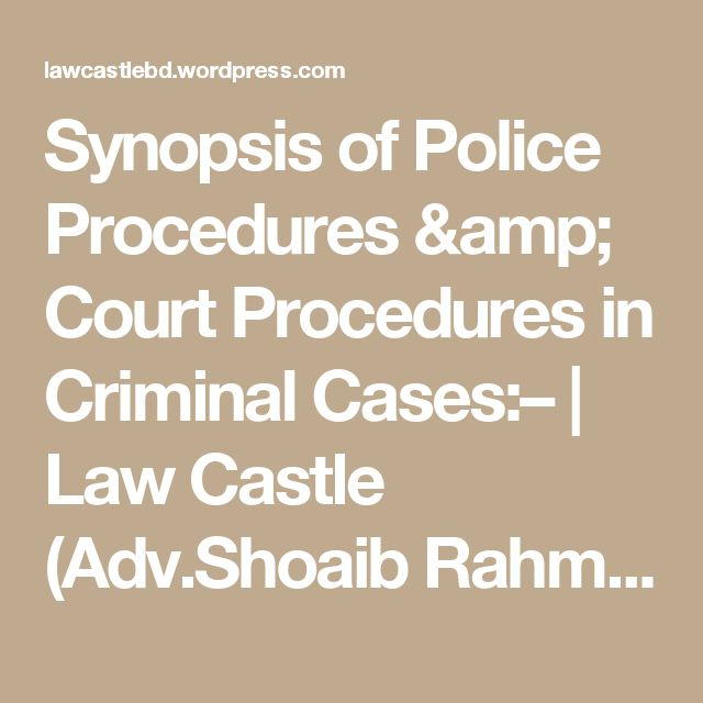 Synopsis of Police Procedures & Court Procedures in Criminal Cases:– | Law Castle (Adv.Shoaib Rahman & Associate's)