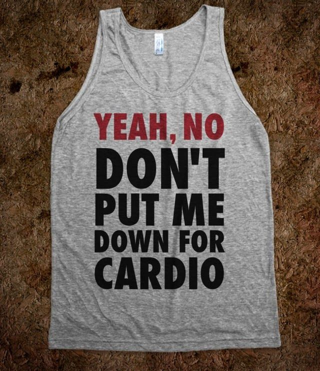 Yeah, No (Don't Put Me Down For Cardio) (Tank) - Gym N Fitness - Skreened T-shirts, Organic Shirts, Hoodies, Kids Tees, Baby One-Pieces and Tote Bags Custom T-Shirts, Organic Shirts, Hoodies, Novelty Gifts, Kids Apparel, Baby One-Pieces | Skreened - Ethical Custom Apparel