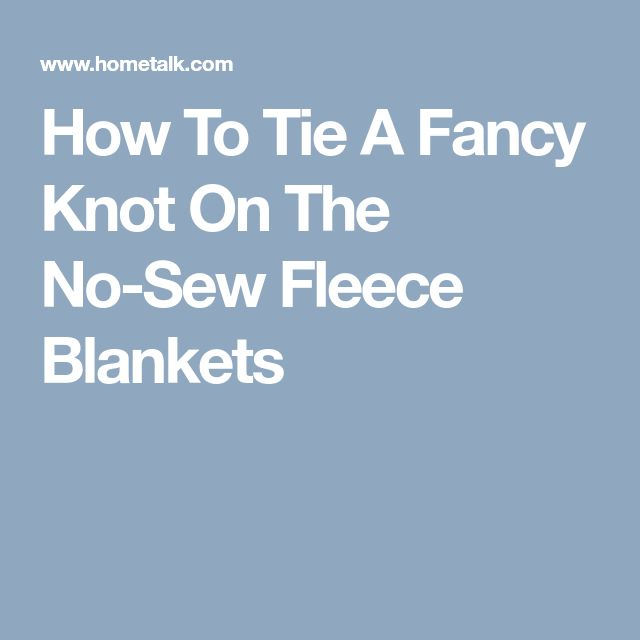 How To Tie A Fancy Knot On The No-Sew Fleece Blankets