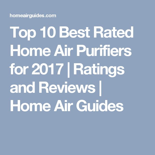 Top 10 Best Rated Home Air Purifiers for 2017   Ratings and Reviews   Home  Air Guides   Air cleaner top pick 2017   Pinterest   Air purifier  Tops and  10. Top 10 Best Rated Home Air Purifiers for 2017   Ratings and