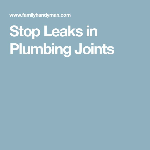 Stop Leaks in Plumbing Joints